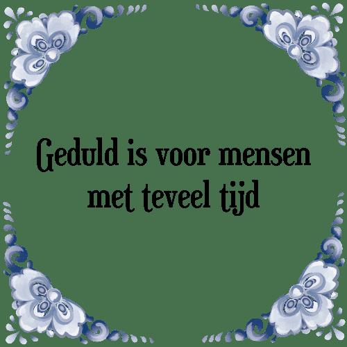 spreuken geduld Geduld tijd   Tegel + Spreuk | TegelSpreuken.nl spreuken geduld
