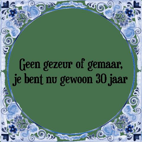 spreuken 30 jaar Geen gezeur   Tegel + Spreuk | TegelSpreuken.nl spreuken 30 jaar