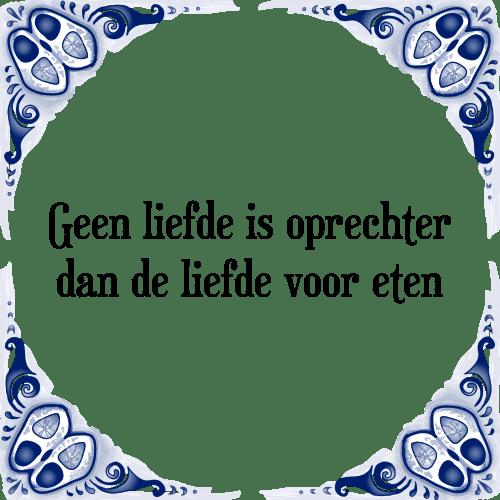 eten spreuken Liefde oprechter   Tegel + Spreuk | TegelSpreuken.nl eten spreuken