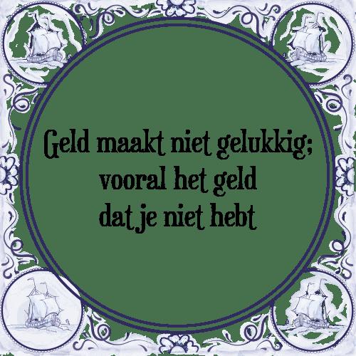 spreuken over geld en geluk Geld maakt niet gelukkig   Tegel + Spreuk | TegelSpreuken.nl spreuken over geld en geluk