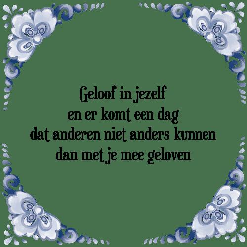 geloof spreuken Geloof jezelf   Tegel + Spreuk | TegelSpreuken.nl geloof spreuken