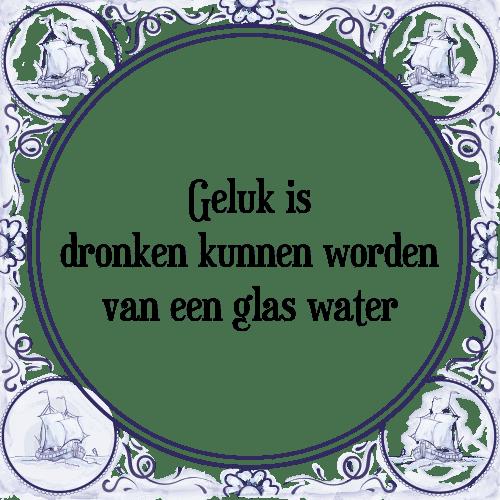 water spreuken Geluk dronken   Tegel + Spreuk | TegelSpreuken.nl water spreuken