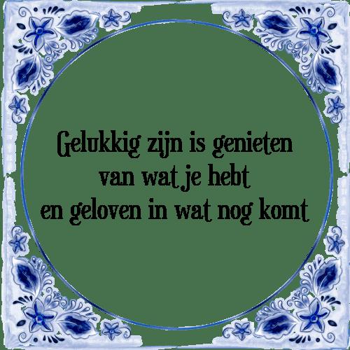 gelukkig zijn spreuken Gelukkig genieten   Tegel + Spreuk | TegelSpreuken.nl gelukkig zijn spreuken