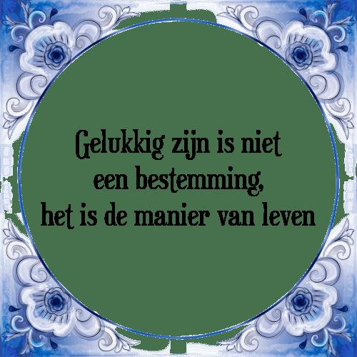gelukkig zijn spreuken Manier van leven   Tegel + Spreuk | TegelSpreuken.nl gelukkig zijn spreuken