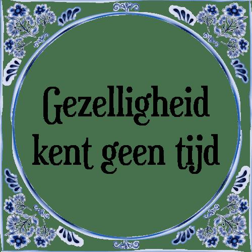 spreuken over gezelligheid Gezelligheid kent geen tijd   Tegel + Spreuk | TegelSpreuken.nl spreuken over gezelligheid