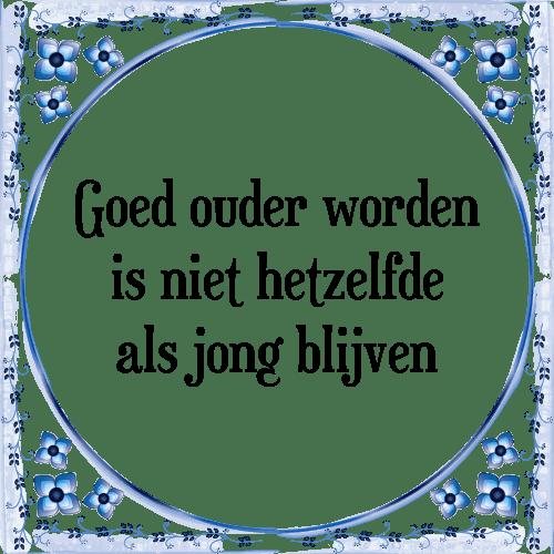 oud worden spreuken Goed ouder   Tegel + Spreuk | TegelSpreuken.nl oud worden spreuken