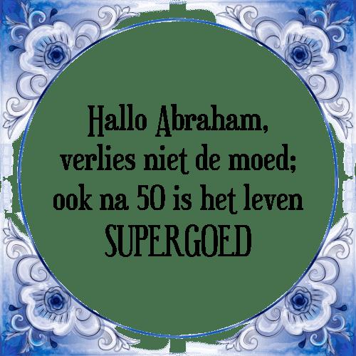 abraham 50 jaar spreuken Hallo abraham   Tegel + Spreuk | TegelSpreuken.nl abraham 50 jaar spreuken