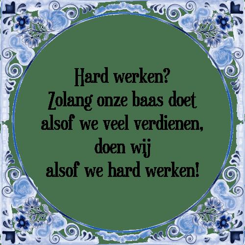 spreuken baas Veel verdienen hard werken   Tegel + Spreuk | TegelSpreuken.nl spreuken baas