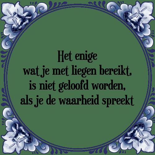 spreuken over liegen Enige liegen   Tegel + Spreuk | TegelSpreuken.nl spreuken over liegen