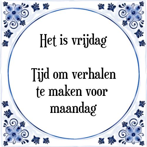 spreuken vrijdag Vrijdag verhalen   Tegel + Spreuk | TegelSpreuken.nl spreuken vrijdag