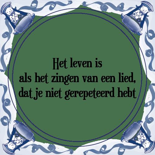 spreuken over zingen Leven zingen   Tegel + Spreuk | TegelSpreuken.nl spreuken over zingen