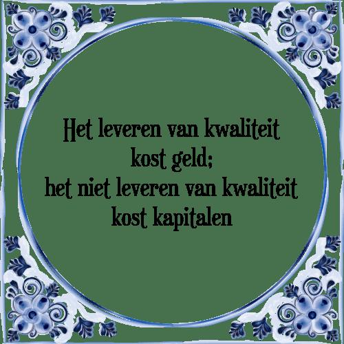 spreuken over kwaliteit Het leveren   Tegel + Spreuk | TegelSpreuken.nl spreuken over kwaliteit