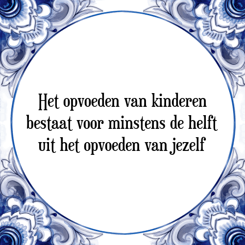 spreuken over opvoeden Opvoeden kinderen   Tegel + Spreuk | TegelSpreuken.nl spreuken over opvoeden