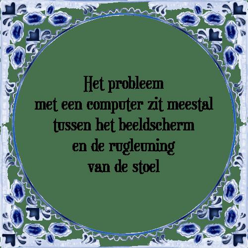 computer spreuken Probleem pc   Tegel + Spreuk | TegelSpreuken.nl computer spreuken