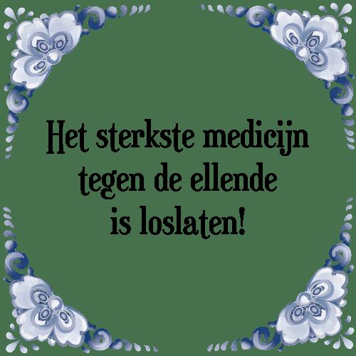 loslaten spreuken Sterkste medicijn   Tegel + Spreuk   TegelSpreuken.nl loslaten spreuken
