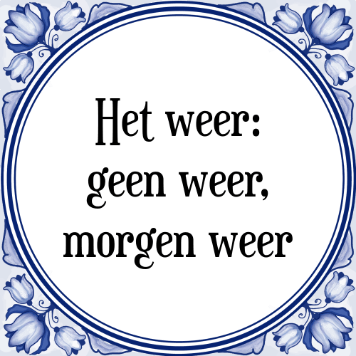 spreuken weer Het weer   Tegel + Spreuk | TegelSpreuken.nl spreuken weer