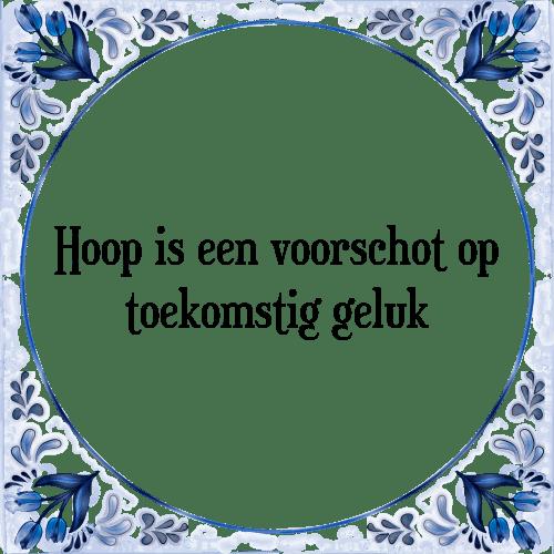 spreuken van hoop Hoop voorschot   Tegel + Spreuk   TegelSpreuken.nl spreuken van hoop
