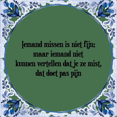 spreuken missen Iemand fijn   Tegel + Spreuk | TegelSpreuken.nl spreuken missen