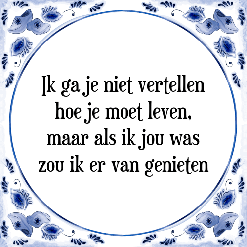 genieten van het leven spreuken Ik hoe   Tegel + Spreuk | TegelSpreuken.nl genieten van het leven spreuken