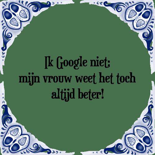 google spreuken Google niet   Tegel + Spreuk | TegelSpreuken.nl google spreuken