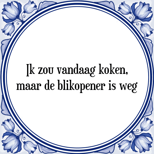 kook spreuken Ik vandaag   Tegel + Spreuk | TegelSpreuken.nl kook spreuken