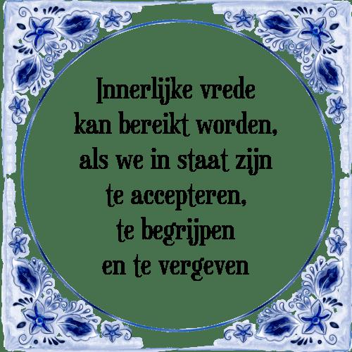 spreuken over vergeven Innerlijke vrede   Tegel + Spreuk | TegelSpreuken.nl spreuken over vergeven