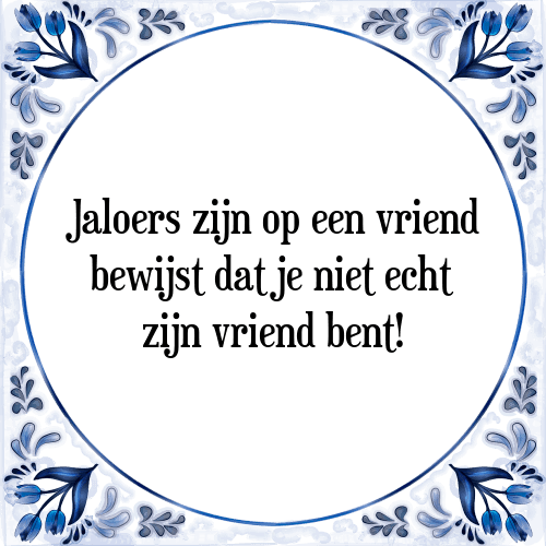 jaloers spreuken Jaloers zijn   Tegel + Spreuk   TegelSpreuken.nl jaloers spreuken