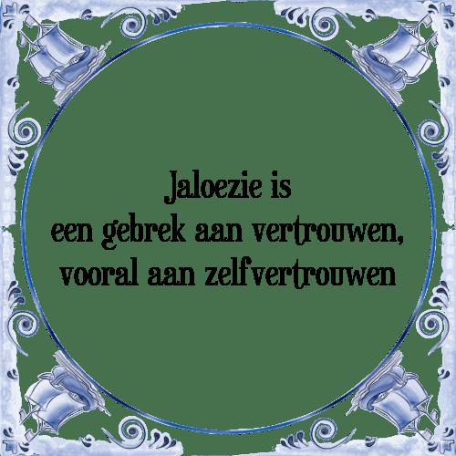 spreuken jaloezie Jaloezie is   Tegel + Spreuk | TegelSpreuken.nl spreuken jaloezie