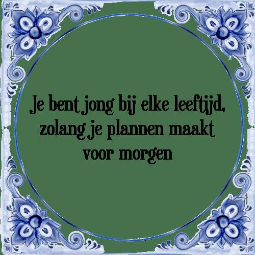 spreuken leeftijd Jong bij elke leeftijd   Tegel + Spreuk | TegelSpreuken.nl spreuken leeftijd