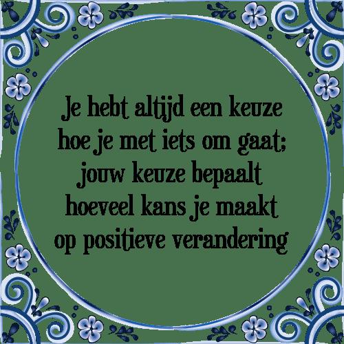 Welp Je keuze - Tegel + Spreuk | TegelSpreuken.nl FE-68