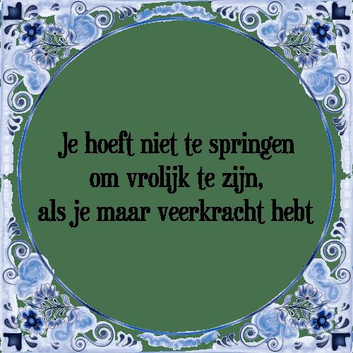 vrolijke spreuken Je springen   Tegel + Spreuk | TegelSpreuken.nl vrolijke spreuken