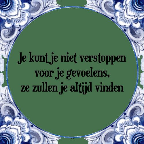 gevoelens spreuken Niet verstoppen   Tegel + Spreuk | TegelSpreuken.nl gevoelens spreuken