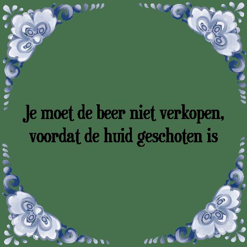 spreuken verkoop De beer niet verkopen   Tegel + Spreuk | TegelSpreuken.nl spreuken verkoop