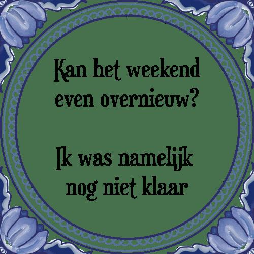 spreuken weekend Kan het weekend   Tegel + Spreuk | TegelSpreuken.nl spreuken weekend