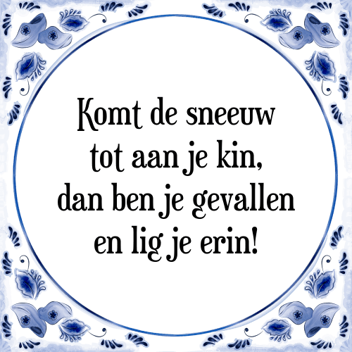 spreuken met sneeuw Komt de   Tegel + Spreuk | TegelSpreuken.nl spreuken met sneeuw
