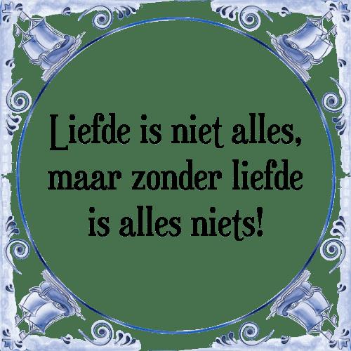 liefde is niet - tegel + spreuk | tegelspreuken.nl