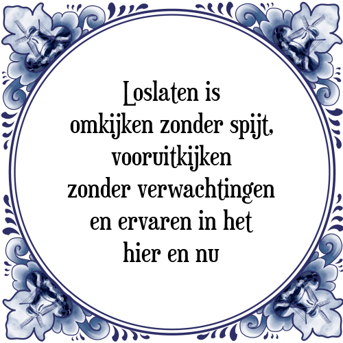 spreuken over verwachtingen Loslaten is   Tegel + Spreuk   TegelSpreuken.nl spreuken over verwachtingen