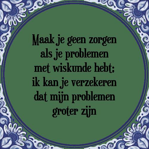 wiskunde spreuken Geen zorgen als   Tegel + Spreuk | TegelSpreuken.nl wiskunde spreuken