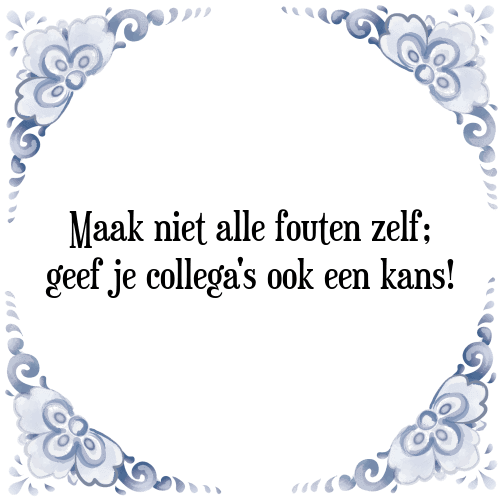 collega spreuken Niet alle   Tegel + Spreuk | TegelSpreuken.nl collega spreuken