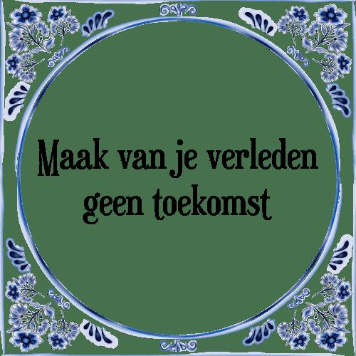 spreuken verleden Je verleden   Tegel + Spreuk | TegelSpreuken.nl spreuken verleden