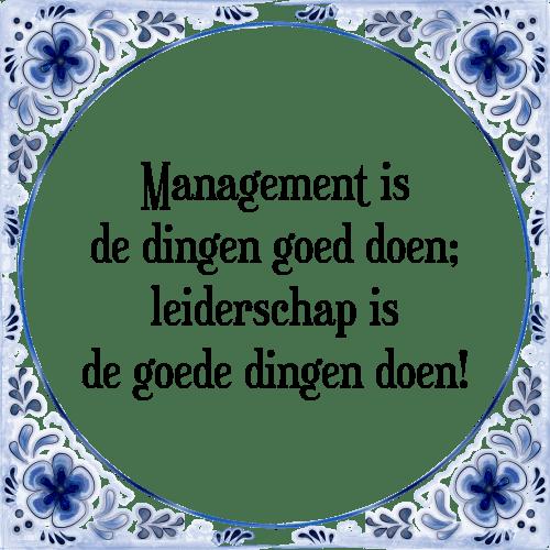 spreuken leiderschap Management is   Tegel + Spreuk | TegelSpreuken.nl spreuken leiderschap