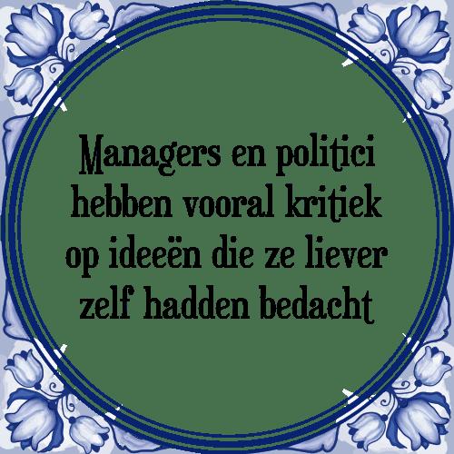 spreuken managers Managers en   Tegel + Spreuk | TegelSpreuken.nl spreuken managers