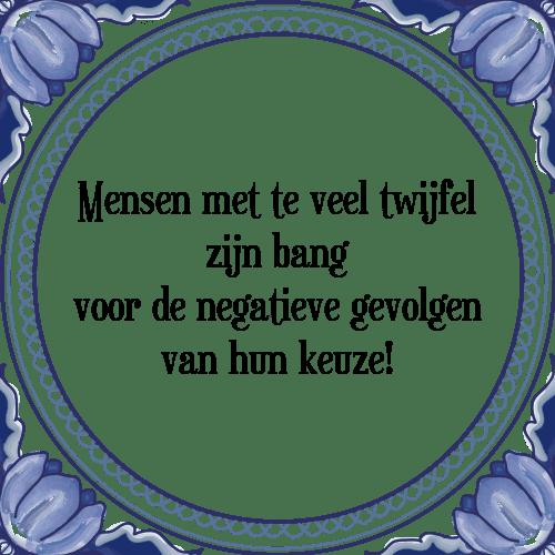 spreuken twijfel Mensen met   Tegel + Spreuk | TegelSpreuken.nl spreuken twijfel