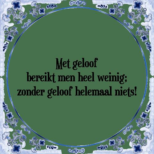 geloof spreuken Met geloof   Tegel + Spreuk | TegelSpreuken.nl geloof spreuken