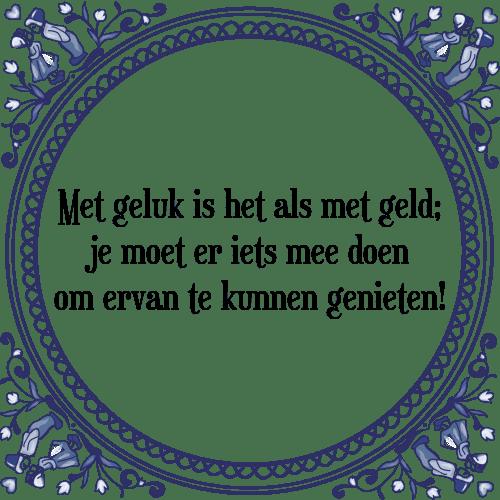 spreuken over geld en geluk Met geluk   Tegel + Spreuk | TegelSpreuken.nl spreuken over geld en geluk