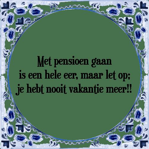 spreuken pensioen Met pensioen   Tegel + Spreuk | TegelSpreuken.nl spreuken pensioen