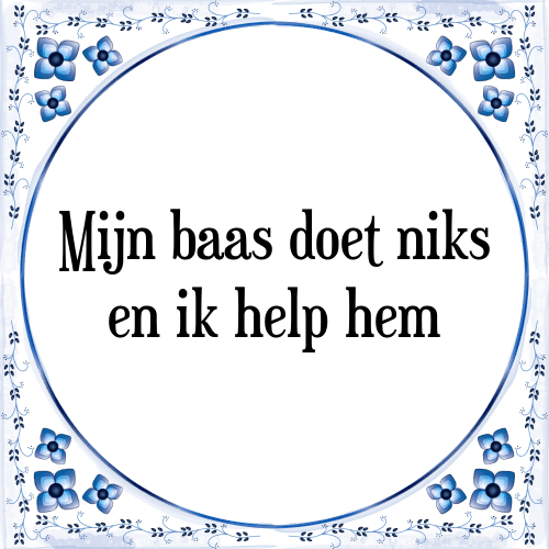spreuken baas Mijn baas doet niks   Tegel + Spreuk | TegelSpreuken.nl spreuken baas