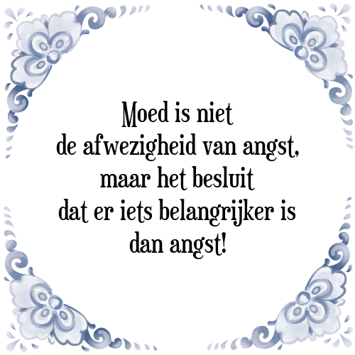 spreuken moed Moed is   Tegel + Spreuk   TegelSpreuken.nl spreuken moed