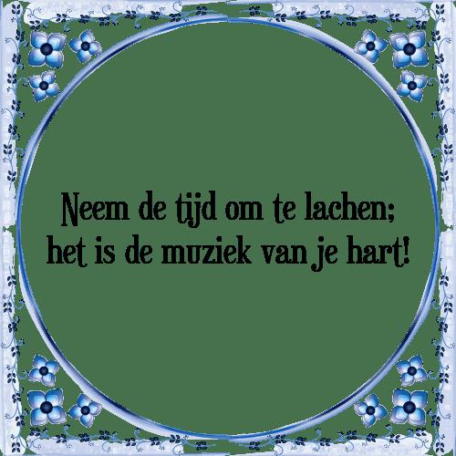 spreuken om te lachen De tijd om te   Tegel + Spreuk | TegelSpreuken.nl spreuken om te lachen