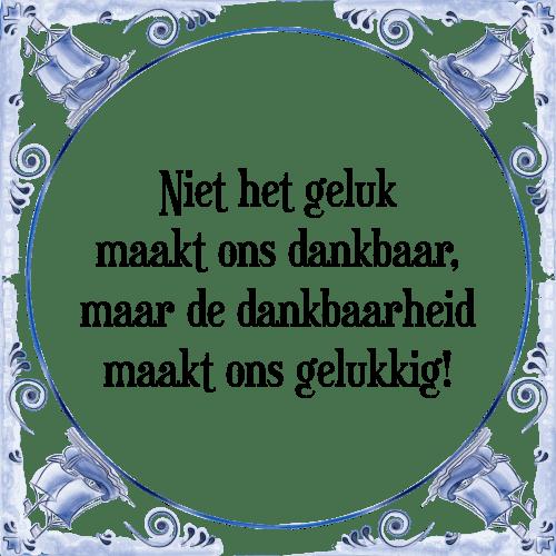 spreuken dankbaarheid Niet het   Tegel + Spreuk   TegelSpreuken.nl spreuken dankbaarheid
